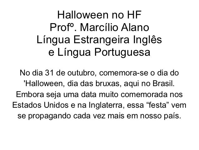 Halloween no HF         Profº. Marcílio Alano      Língua Estrangeira Inglês        e Língua Portuguesa  No dia 31 de outu...