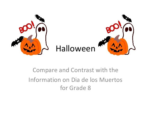Halloween Compare and Contrast with the Information on Dia de los Muertos for Grade 8