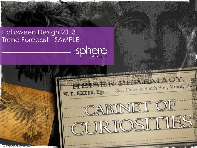 ©2012 Sphere Trending, LLC Halloween Design 2013 Trend Forecast - SAMPLE