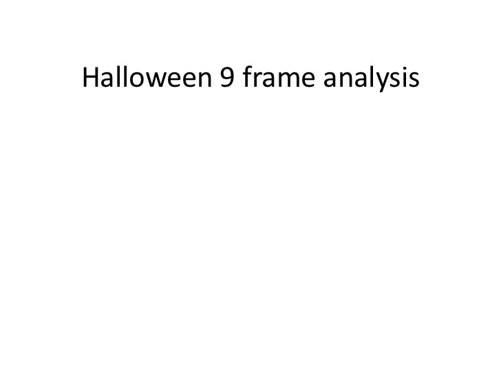 Halloween 9 frame analysis