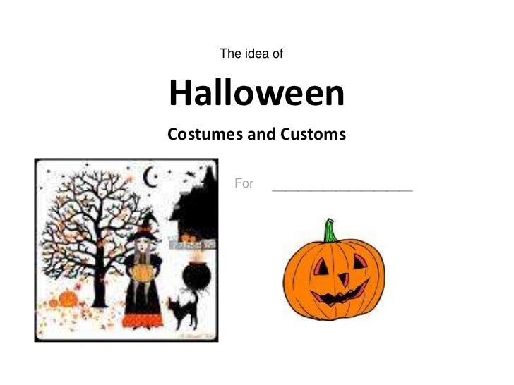 The idea of <br />HalloweenCostumes and Customs<br />For___________<br />