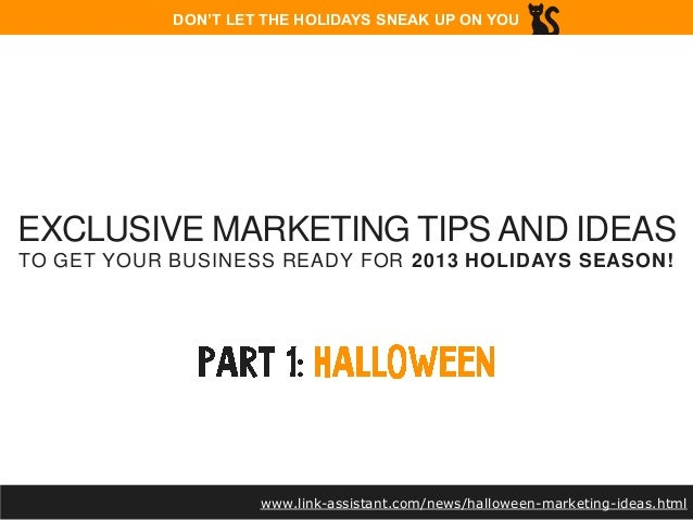 DON'T LET THE HOLIDAYS SNEAK UP ON YOU  EXCLUSIVE MARKETING TIPS AND IDEAS TO GET YOUR BUSINESS READY FOR 2013 HOLIDAYS SE...