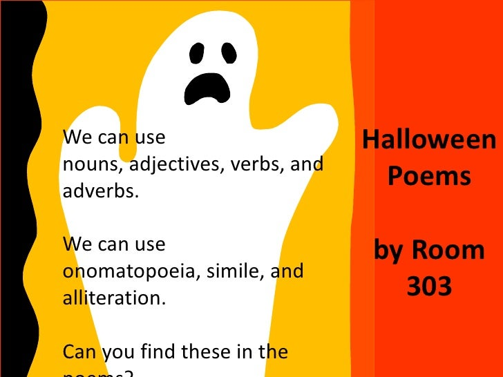 We can use                      Halloweennouns, adjectives, verbs, andadverbs.                                 PoemsWe can...