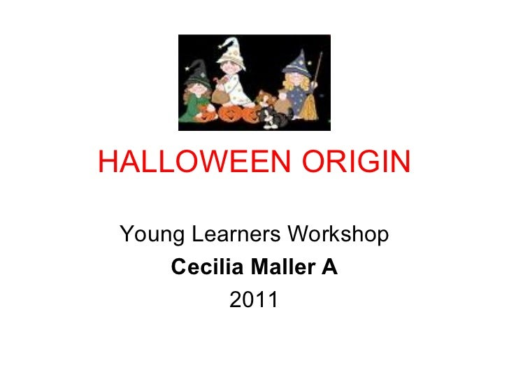 HALLOWEEN ORIGIN Young Learners Workshop Cecilia Maller A 2011