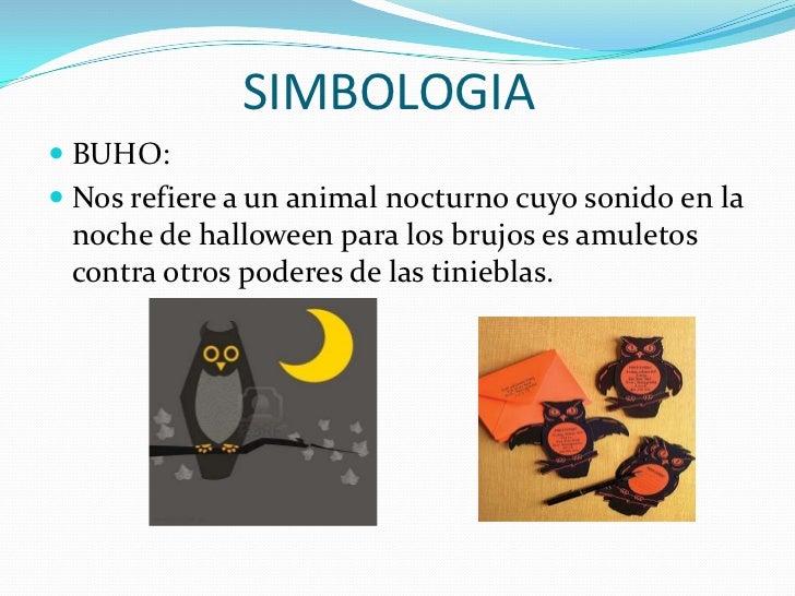 SIMBOLOGIA<br />BUHO:<br />Nos refiere a un animal nocturno cuyo sonido en la noche de halloween para los brujos es amulet...