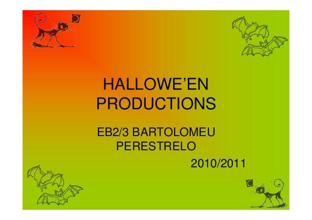 HALLOWE'EN PRODUCTIONS EB2/3 BARTOLOMEU PERESTRELO 2010/2011