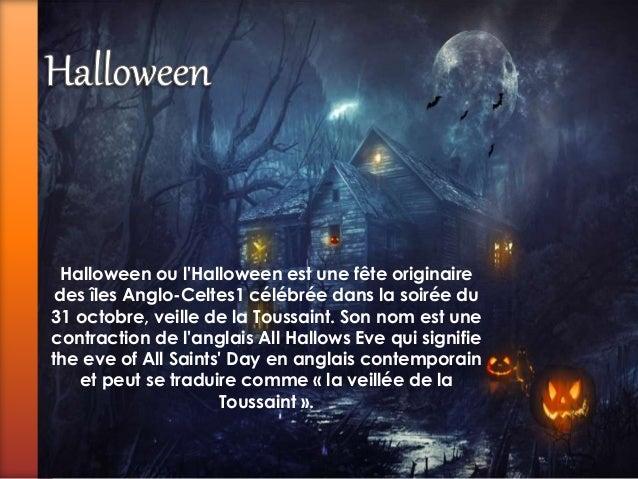 Halloween ou l'Halloween est une fête originaire  des îles Anglo-Celtes1 célébrée dans la soirée du  31 octobre, veille de...