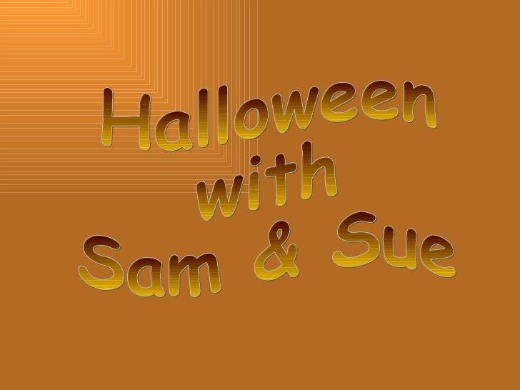 Halloween  with  Sam & Sue