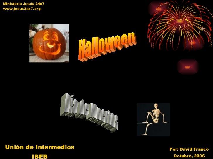 Halloween Día de Muertos Unión de Intermedios IBEB Por: David Franco Octubre, 2006