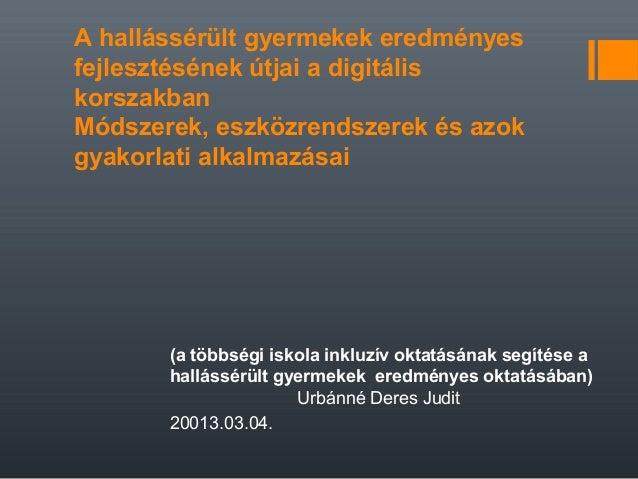 (a többségi iskola inkluzív oktatásának segítése ahallássérült gyermekek eredményes oktatásában)Urbánné Deres Judit20013.0...