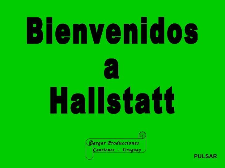Bienvenidos a Hallstatt Cargar Producciones  C anelones  -  Uruguay PULSAR