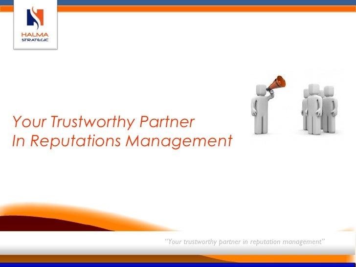 "Your Trustworthy PartnerIn Reputations Management                 ""Your trustworthy partner in reputation management"""