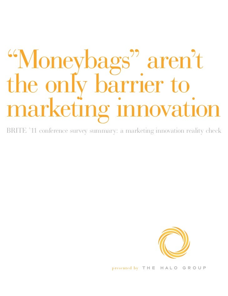 """Moneybags"" aren'tthe only barrier tomarketing innovationBRITE '11 conference survey summary: a marketing innovation reali..."