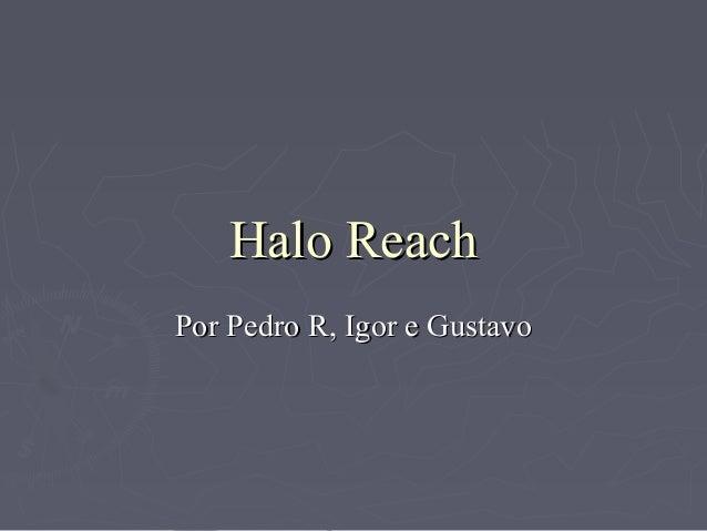 Halo ReachHalo Reach Por Pedro R, Igor e GustavoPor Pedro R, Igor e Gustavo