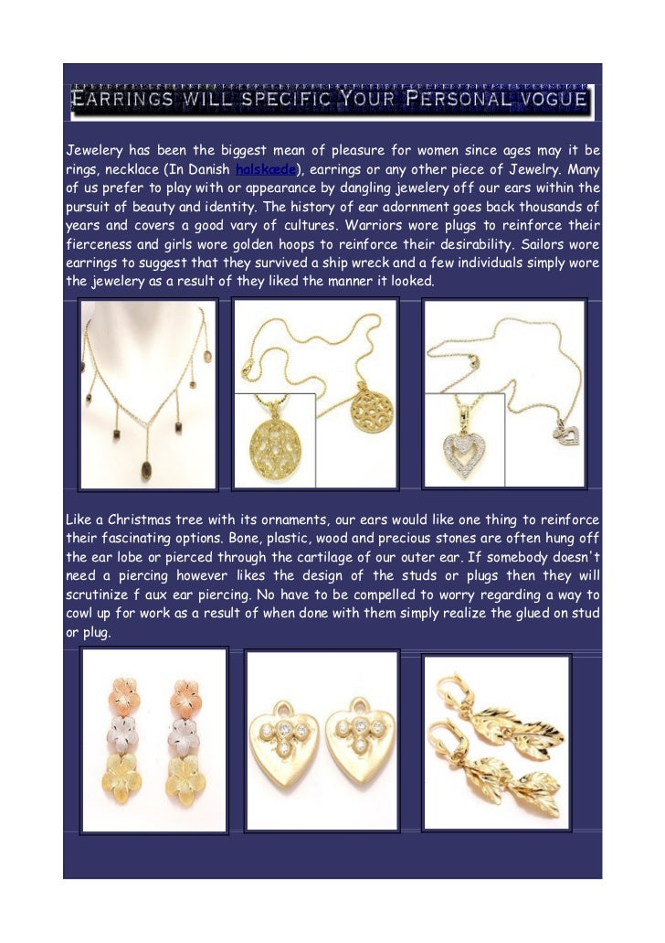 Jewelery has been the biggest mean of pleasure for women since ages may it berings, necklace (In Danish halskæde), earring...