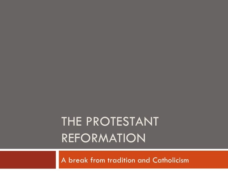 THE PROTESTANTREFORMATIONA break from tradition and Catholicism