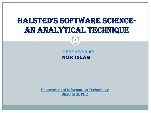 Halsted's software scienceAn Analytical Technique 1 PREPARED BY-  NUR ISLAM  Department of Information Technology BESU, SH...