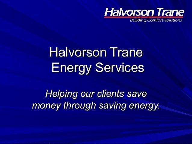 Halvorson TraneHalvorson Trane Energy ServicesEnergy Services Helping our clients saveHelping our clients save money throu...