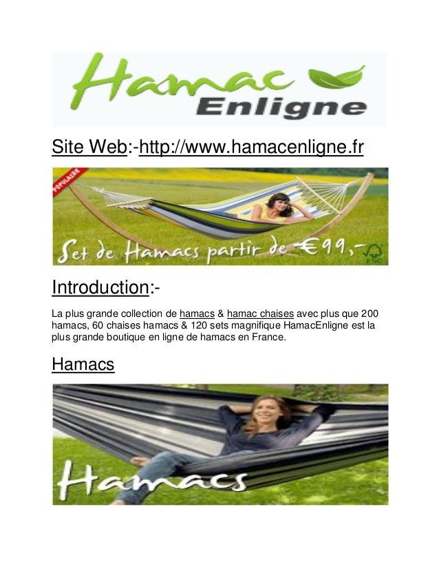 Site Web:-http://www.hamacenligne.fr  Introduction:-  La plus grande collection de hamacs & hamac chaises avec plus que 20...