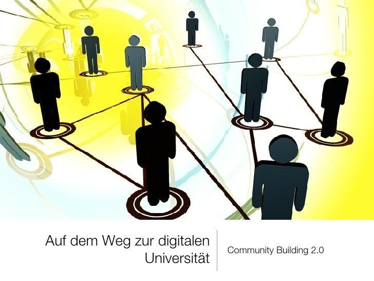 Auf dem Weg zur digitalen Universität <ul><li>Community Building 2.0  </li></ul>