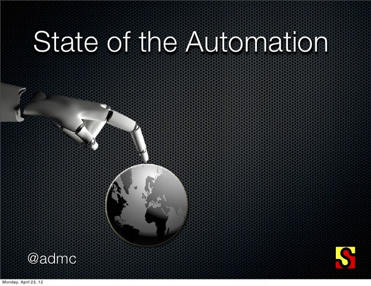 State of the Automation            @admcMonday, April 23, 12