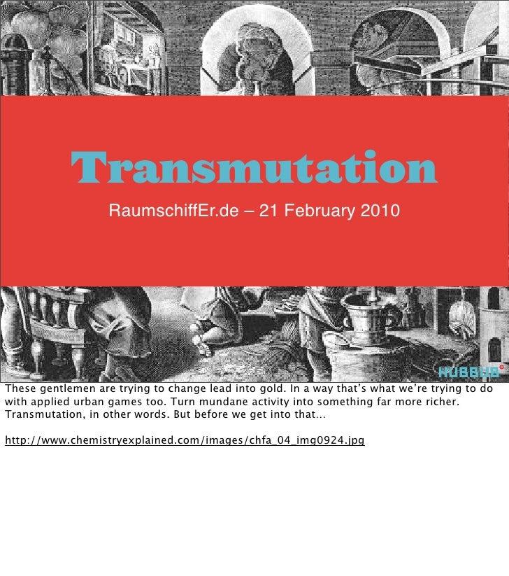 Transmutation @ Raum Schiff Erde