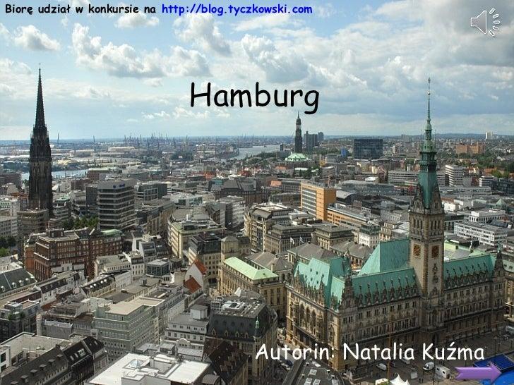 Hamburg Autorin: Natalia Kuźma Biorę udział w konkursie na  http://blog.tyczkowski.com