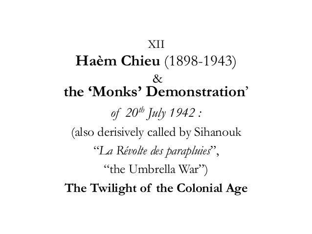 XII  Haèm Chieu (1898-1943) &  the 'Monks' Demonstration' of 20th July 1942 : (also derisively called by Sihanouk ―La Révo...