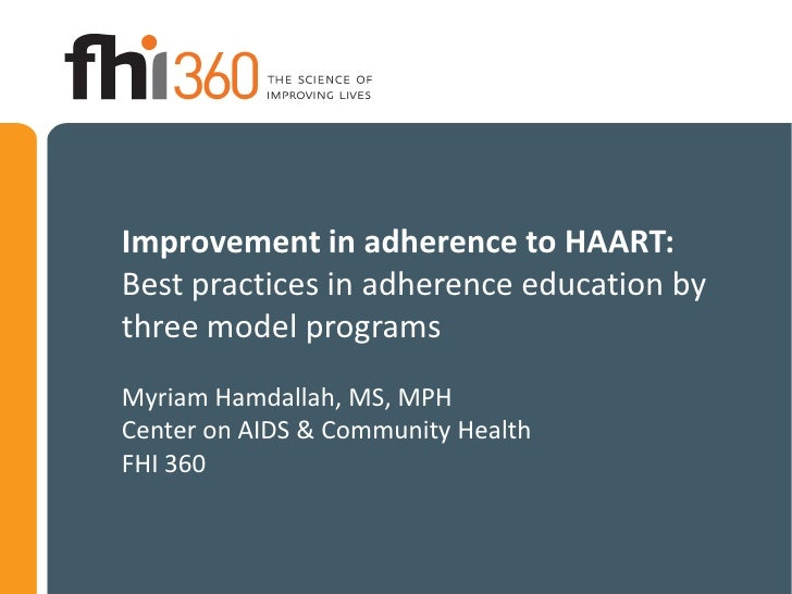 Improvement in adherence to HAART:Best practices in adherence education bythree model programsMyriam Hamdallah, MS, MPHCen...