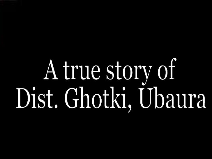 A true story of  Dist. Ghotki, Ubaura