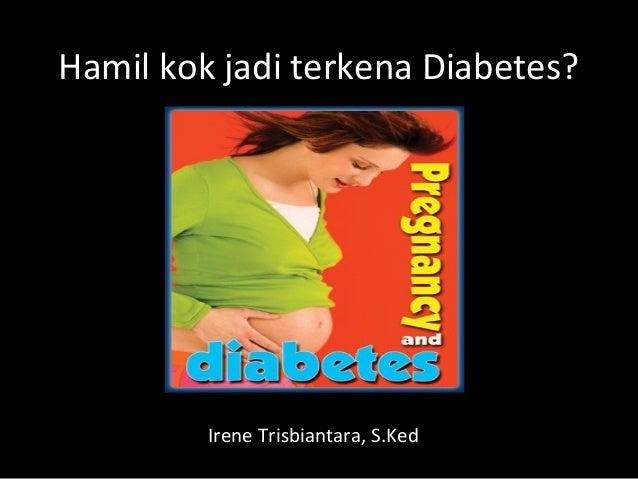 Hamil kok jadi terkena Diabetes? Irene Trisbiantara, S.Ked