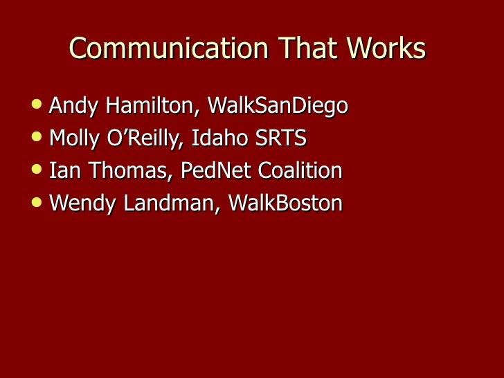 Communication That Works  <ul><li>Andy Hamilton, WalkSanDiego  </li></ul><ul><li>Molly O'Reilly, Idaho SRTS </li></ul><ul>...