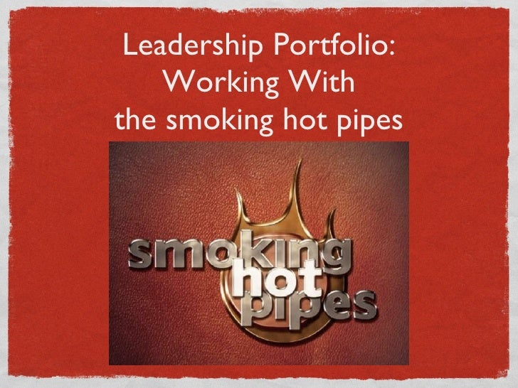 Leadership Portfolio: Working With the smoking hot pipes