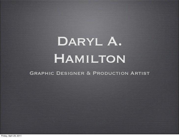 Daryl A.                               Hamilton                         Graphic Designer & Production ArtistFriday, April ...