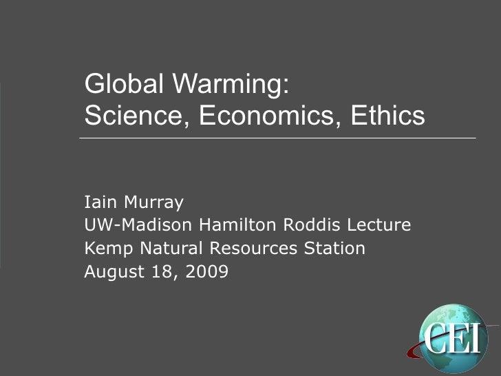 Global Warming: Science, Economics, Ethics Iain Murray UW-Madison Hamilton Roddis Lecture Kemp Natural Resources Station A...