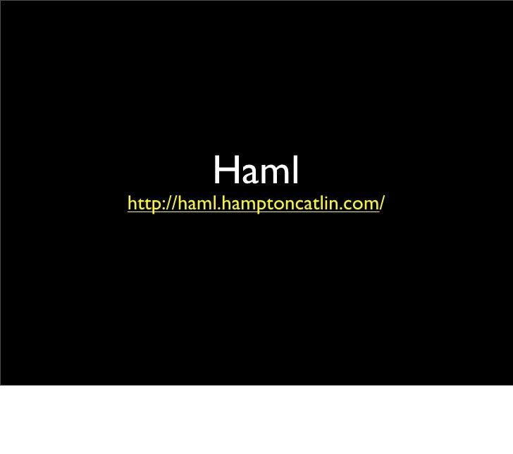 Haml http://haml.hamptoncatlin.com/