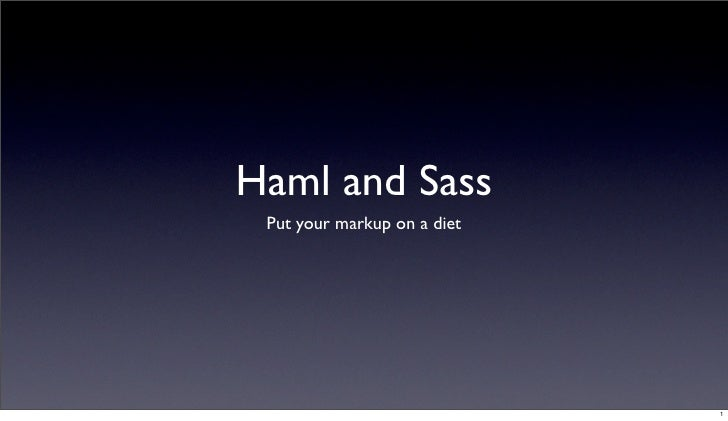 Haml and Sass  Put your markup on a diet                                  1