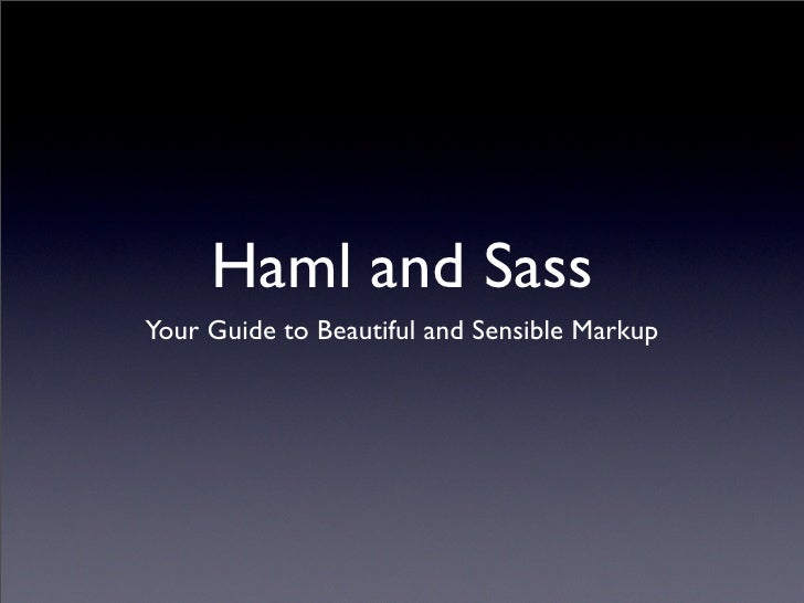 Haml and Sass Your Guide to Beautiful and Sensible Markup