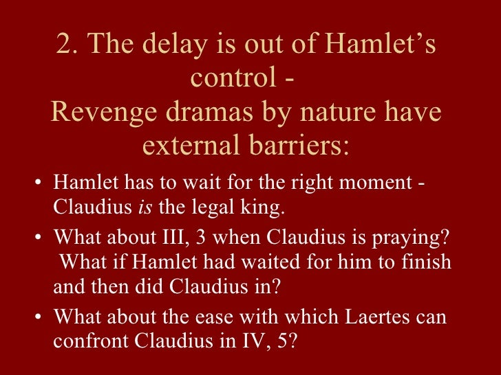 essay on why hamlet delays killing claudius Claudius and gertrude in hamlet should he make her a widow a second time by killing claudius why did claudius 'delay' so long before.