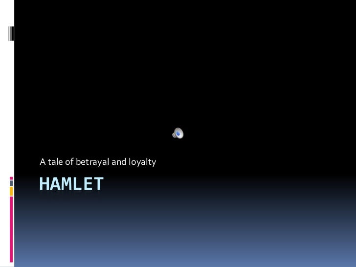 Hamlet<br />A tale of betrayal and loyalty<br />