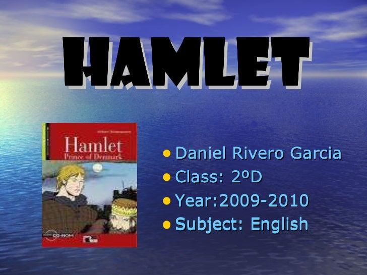 Hamlet <ul><li>Daniel Rivero Garcia </li></ul><ul><li>Class: 2ºD </li></ul><ul><li>Year:2009-2010 </li></ul><ul><li>Subjec...