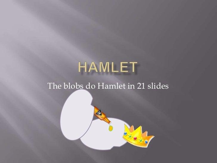 Hamlet <br />The blobs do Hamlet in 21 slides <br />