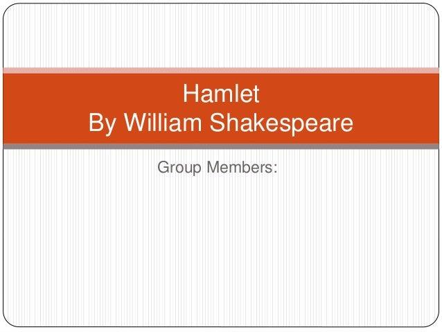 Group Members:HamletBy William Shakespeare
