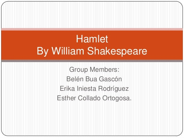 Group Members:Belén Bua GascónErika Iniesta RodríguezEsther Collado Ortogosa.HamletBy William Shakespeare