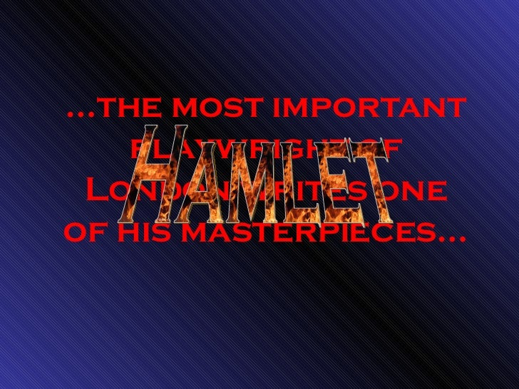 … the most important playwright of London writes one of his masterpieces… Hamlet