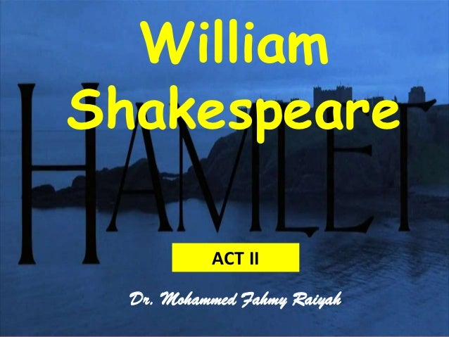 WilliamShakespeare           ACT II  Dr. Mohammed Fahmy Raiyah