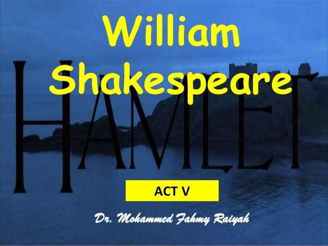 WilliamShakespeare           ACT V  Dr. Mohammed Fahmy Raiyah