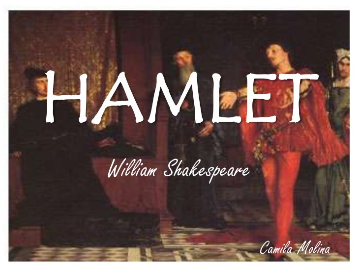 HAMLET<br />William Shakespeare<br />Camila Molina<br />
