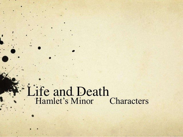 Hamlet's Minor Characters: Should they have lived or died?