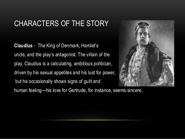 a character analysis of claudius in the play hamlet Learn all about how the in hamlet such as hamlet and polonius contribute to the   claudius carries himself well at the outset of the play his nature is cordial.